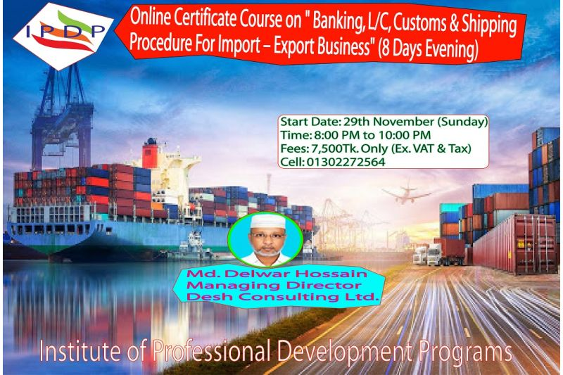 "Online Certificate Course on ``Banking, L/C, Customs & Shipping Procedure For Import – Export Business""(8 Days Evening)"