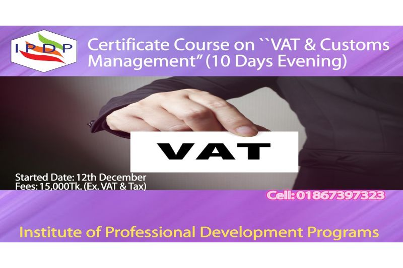 Certificate course on ``VAT & Customs Management''  (10 Days Evening)