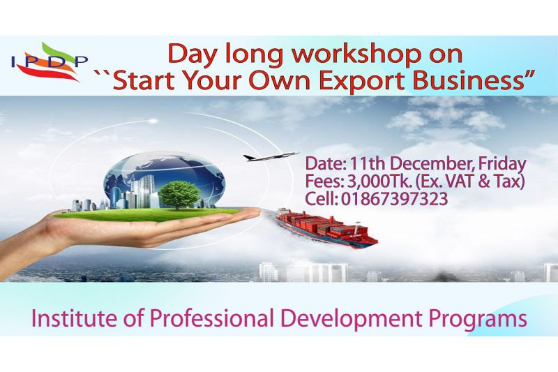 """Day long workshop on ``Start Your Own Export Business"""" (A to Z guideline)"""