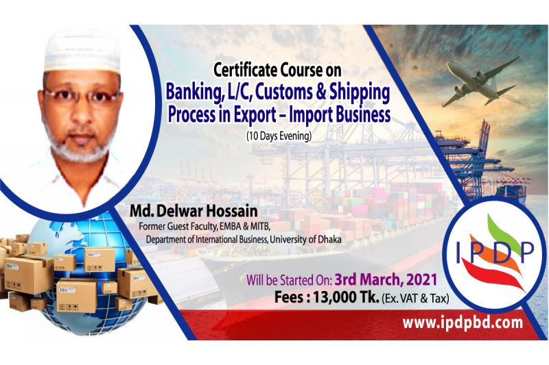 "Certificate Course on ``Banking, L/C, Customs & Shipping Process in Export – Import Business"" (10 Days Evening)"