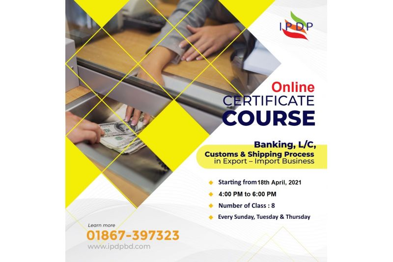 "Online Certificate Course on ``Banking, L/C, Customs & Shipping Process in Export – Import Business"" (8 Days Evening)"
