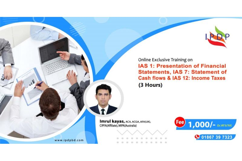 """Online Training on ``IAS 1: Presentation of Financial Statements, IAS 7: Statement of Cash flows & IAS 12 : Income Taxes (Current and Deferred Tax)"""" (3 Hours)"""