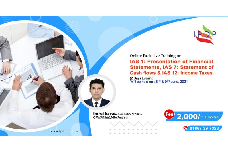 """Online training on  ``IAS 1: Presentation of Financial Statements, IAS 7: Statement of Cash flows  &  IAS 12 : Income Taxes (Current and Deferred Tax)"""" (2 Days Night))"""