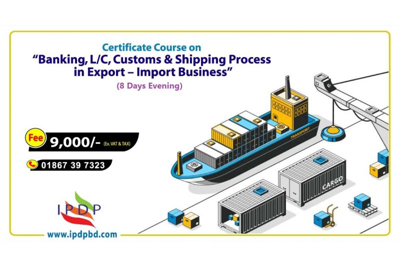 """Online Certificate Course on """"Banking, L/C, Customs & Shipping Procedure For Import – Export Business"""" (8 Days Evening)"""