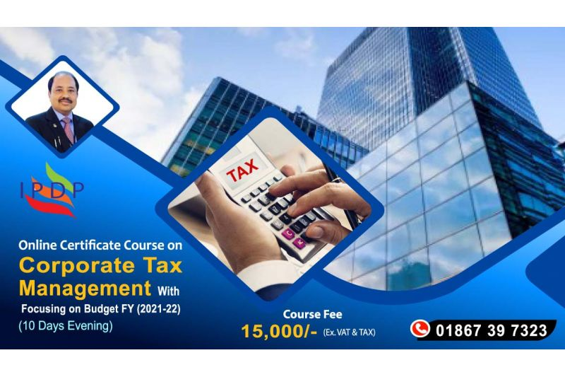 Online Certificate course on ``Corporate Tax Management with Focusing on Budget FY (2021-22)''  (10 Days Evening)