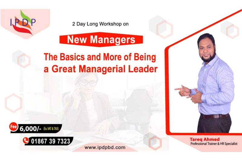 2 Day long workshop on ``New Manager: The Basics and More of Being a Great Managerial Leader''