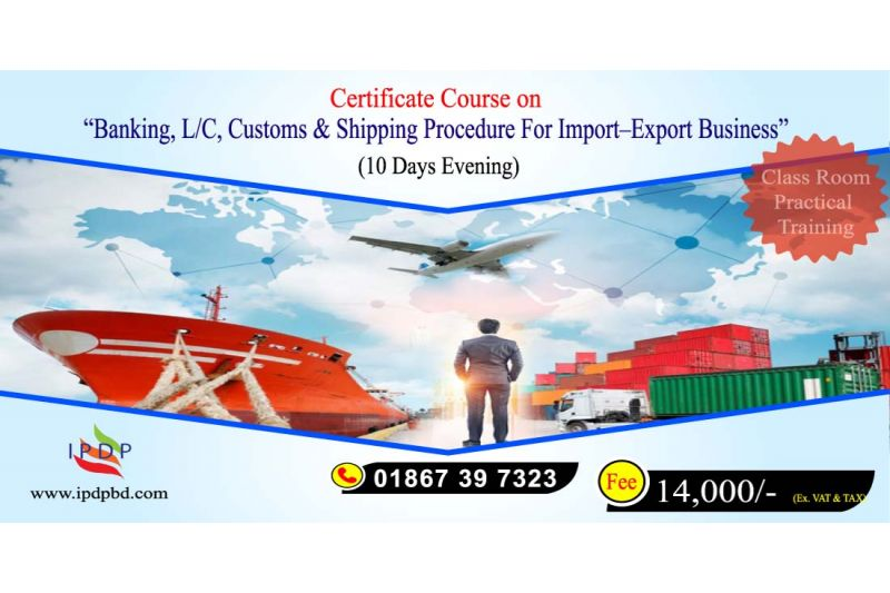 """Certificate Course on """"Banking, L/C, Customs & Shipping Procedure for Import – Export Business"""" (10 Days Evening)"""