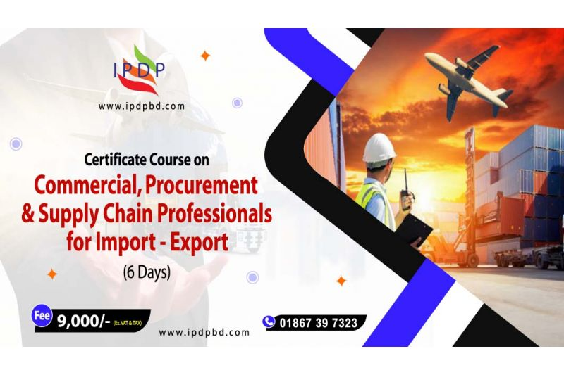 """Certificate Course on ``""""Commercial, Procurement & Supply Chain Professionals for Import - Export ( International Trade)"""" (6 Days Evening)"""