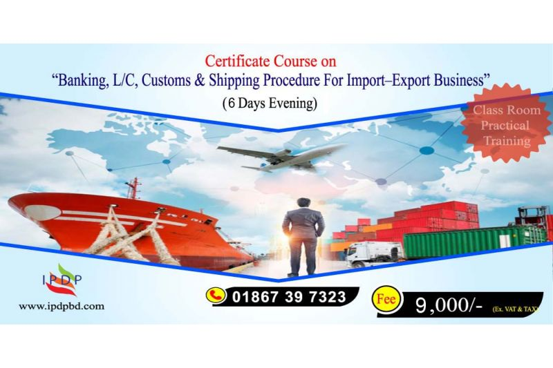 """Certificate Course on """"Banking, L/C, Customs & Shipping Procedure for Import – Export Business""""(6 Days Evening)"""