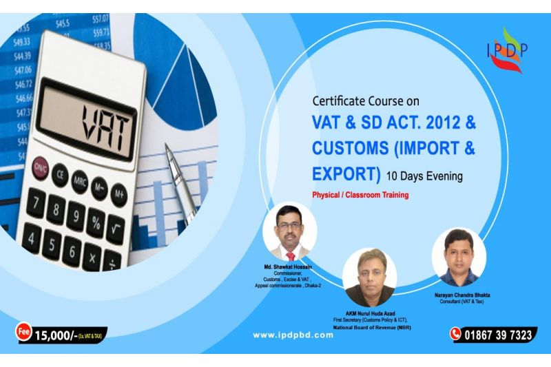Certificate course on ``New VAT & SD Act. 2012 & Customs Management with Model Test for VAT Consultant Exam'' (10 Days Evening)